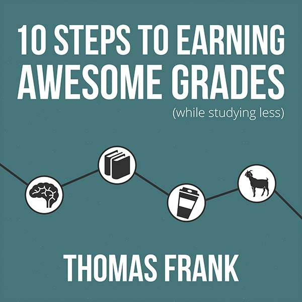 10 Steps to Earning Awesome Grades - by Thomas Frank
